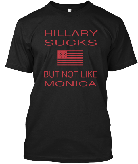 hillary sucks but not like monica