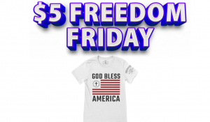 Take Advantage of Our Freedom Friday 'God Bless America' Offer