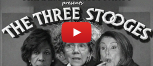 The Democratic Three Stooges - Nancy Pelosi, Maxine Waters and Elizabeth Warren